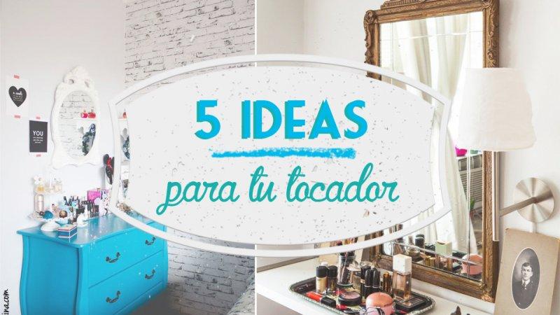 5 Ideas para tu Tocador